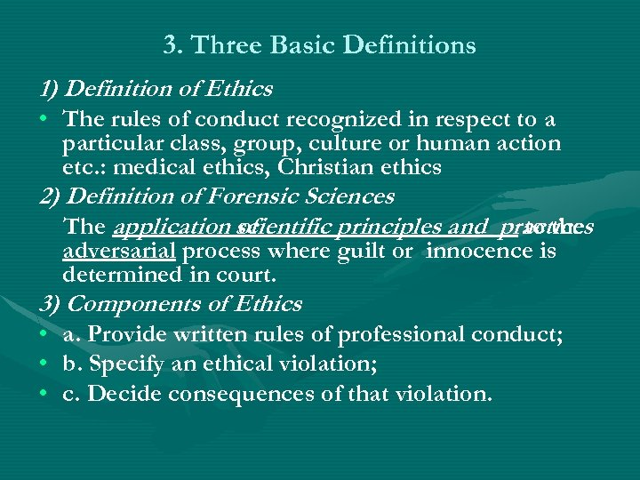 3. Three Basic Definitions 1) Definition of Ethics • The rules of conduct recognized