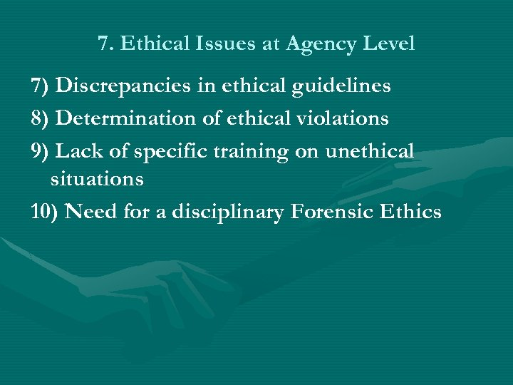 7. Ethical Issues at Agency Level 7) Discrepancies in ethical guidelines 8) Determination of