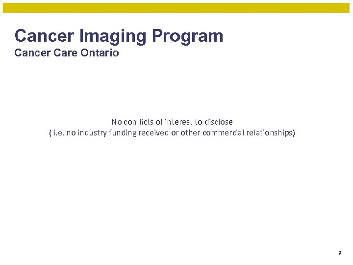 Cancer Imaging Program Cancer Care Ontario No conflicts of interest to disclose ( i.