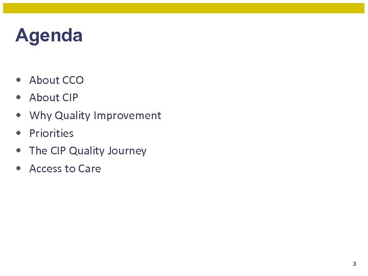 Agenda • • • About CCO About CIP Why Quality Improvement Priorities The CIP