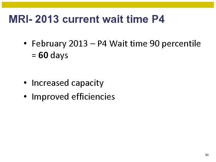 MRI- 2013 current wait time P 4 • February 2013 – P 4 Wait