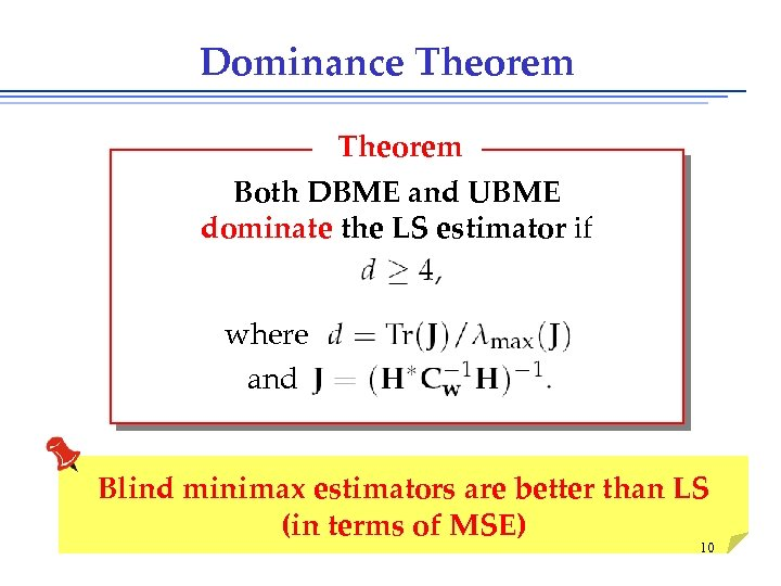 Dominance Theorem Both DBME and UBME dominate the LS estimator if where and Blind
