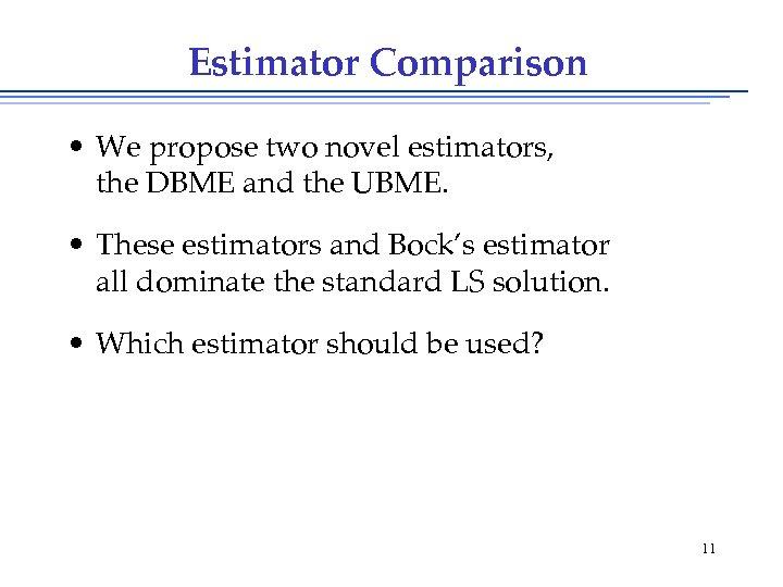 Estimator Comparison • We propose two novel estimators, the DBME and the UBME. •