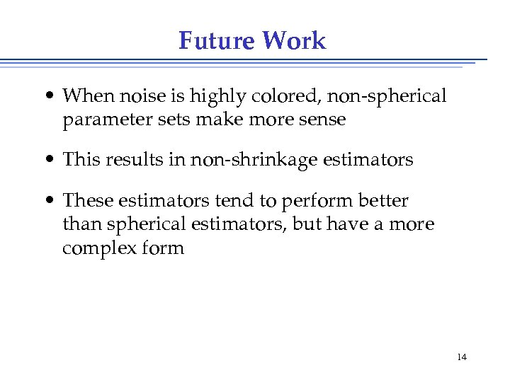Future Work • When noise is highly colored, non-spherical parameter sets make more sense