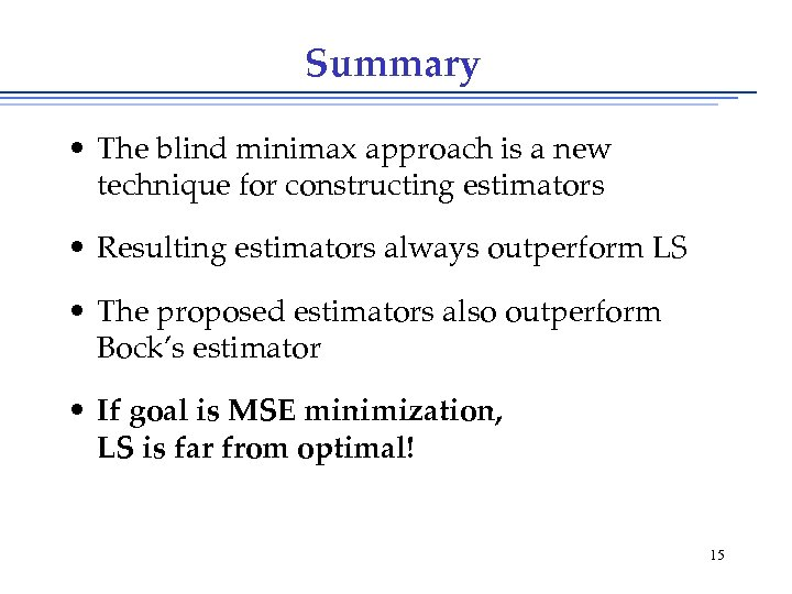 Summary • The blind minimax approach is a new technique for constructing estimators •