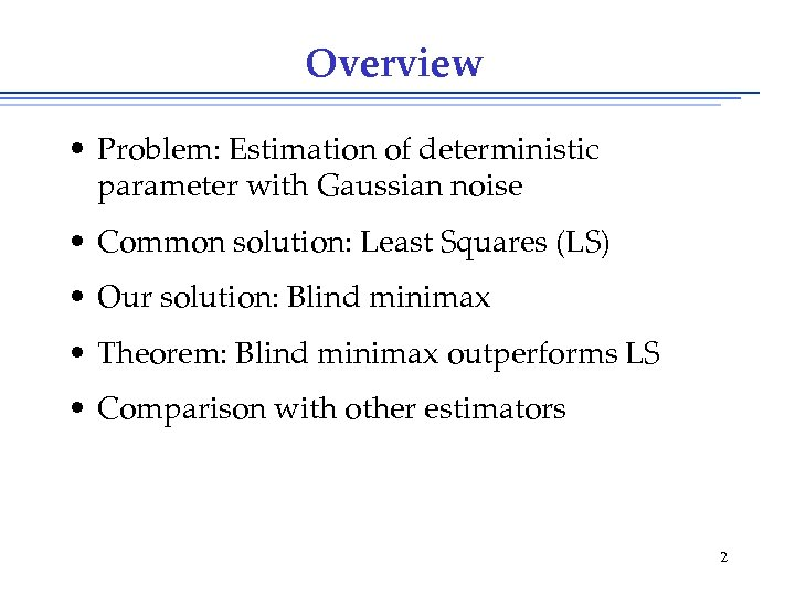 Overview • Problem: Estimation of deterministic parameter with Gaussian noise • Common solution: Least
