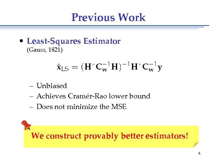 Previous Work • Least-Squares Estimator (Gauss, 1821) – Unbiased – Achieves Cramér-Rao lower bound