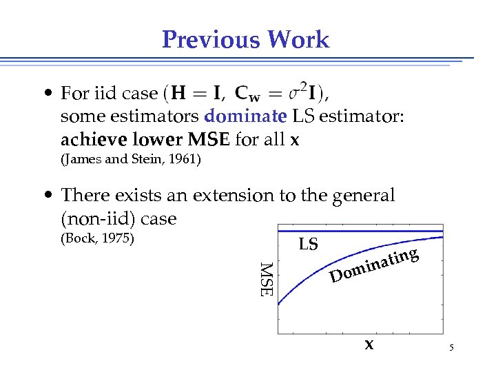 Previous Work • For iid case some estimators dominate LS estimator: achieve lower MSE