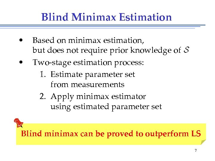 Blind Minimax Estimation • • Based on minimax estimation, but does not require prior