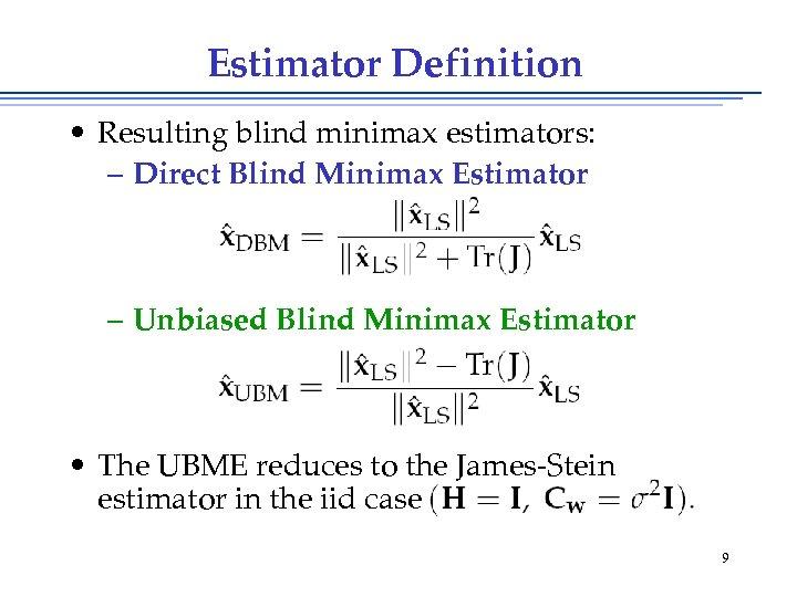Estimator Definition • Resulting blind minimax estimators: – Direct Blind Minimax Estimator – Unbiased