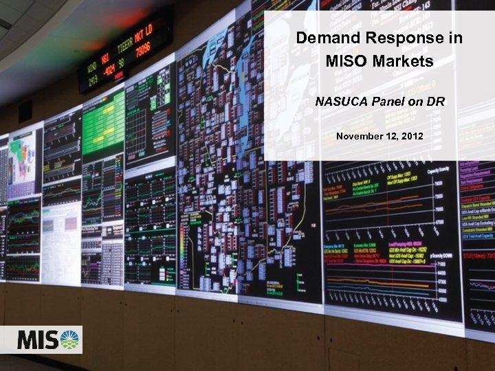 Demand Response in MISO Markets NASUCA Panel on DR November 12, 2012