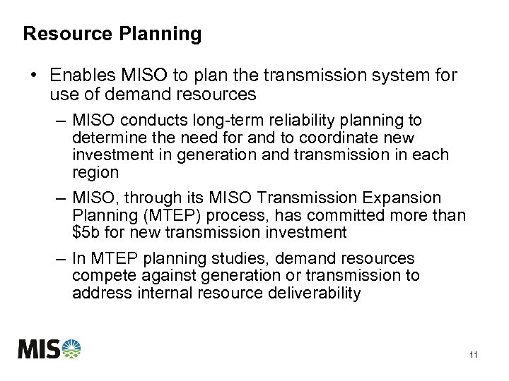 Resource Planning • Enables MISO to plan the transmission system for use of demand