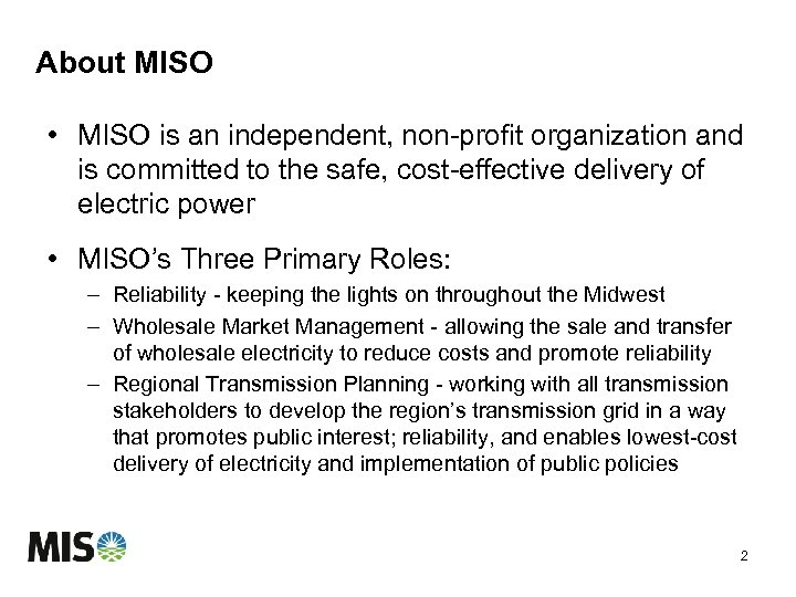 About MISO • MISO is an independent, non-profit organization and is committed to the