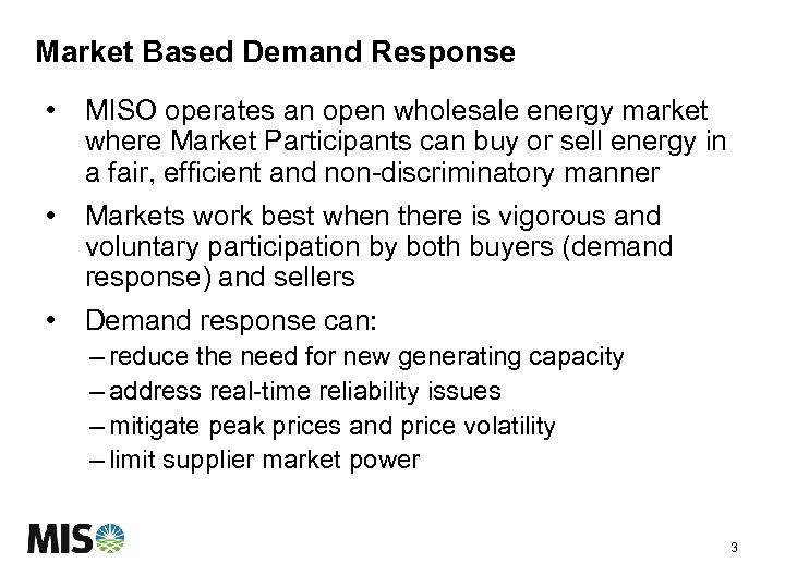 Market Based Demand Response • MISO operates an open wholesale energy market where Market