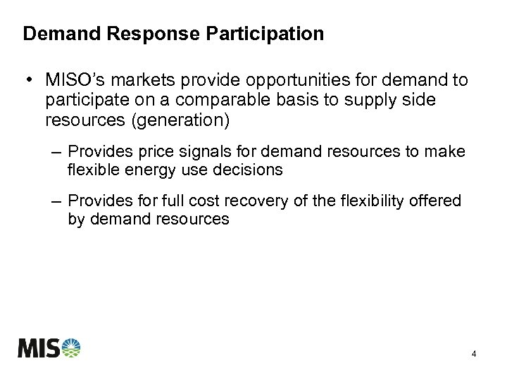 Demand Response Participation • MISO's markets provide opportunities for demand to participate on a