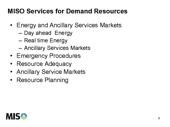 MISO Services for Demand Resources • Energy and Ancillary Services Markets – Day ahead