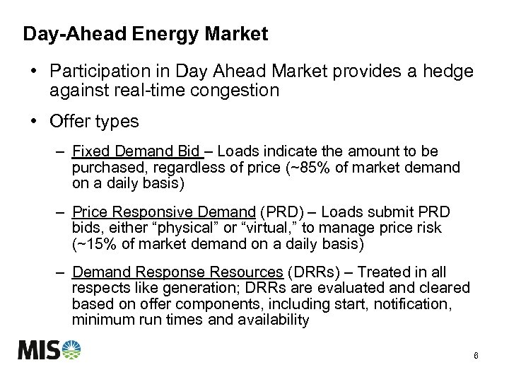 Day-Ahead Energy Market • Participation in Day Ahead Market provides a hedge against real-time
