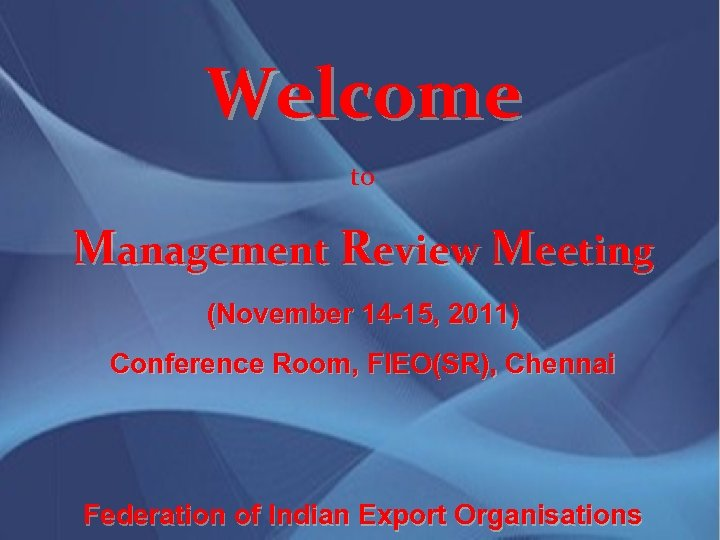 Welcome to Management Review Meeting (November 14 -15, 2011) Conference Room, FIEO(SR), Chennai Federation