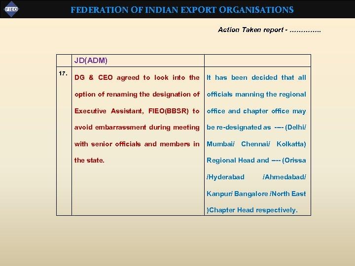 FEDERATION OF INDIAN EXPORT ORGANISATIONS Action Taken report - …………. . JD(ADM) 17. DG