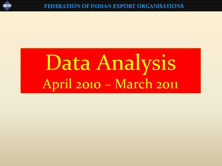 FEDERATION OF INDIAN EXPORT ORGANISATIONS Data Analysis April 2010 – March 2011