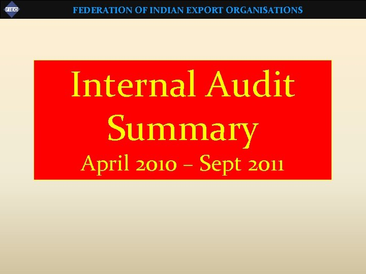FEDERATION OF INDIAN EXPORT ORGANISATIONS Internal Audit Summary April 2010 – Sept 2011
