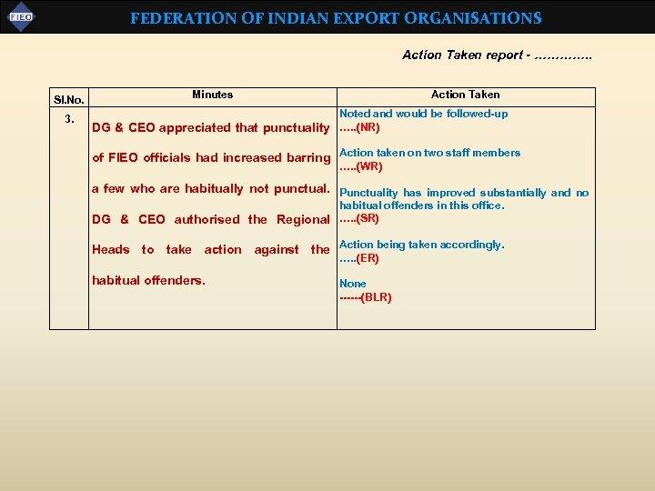 FEDERATION OF INDIAN EXPORT ORGANISATIONS Action Taken report - …………. . Sl. No. 3.