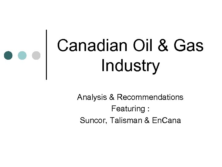 Canadian Oil & Gas Industry Analysis & Recommendations Featuring : Suncor, Talisman & En.