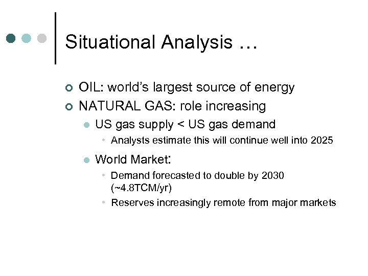 Situational Analysis … ¢ ¢ OIL: world's largest source of energy NATURAL GAS: role