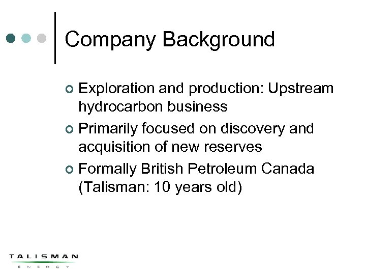 Company Background Exploration and production: Upstream hydrocarbon business ¢ Primarily focused on discovery and