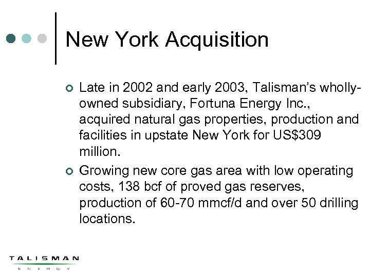 New York Acquisition ¢ ¢ Late in 2002 and early 2003, Talisman's whollyowned subsidiary,