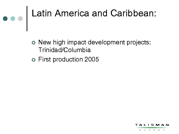 Latin America and Caribbean: ¢ ¢ New high impact development projects: Trinidad/Columbia First production