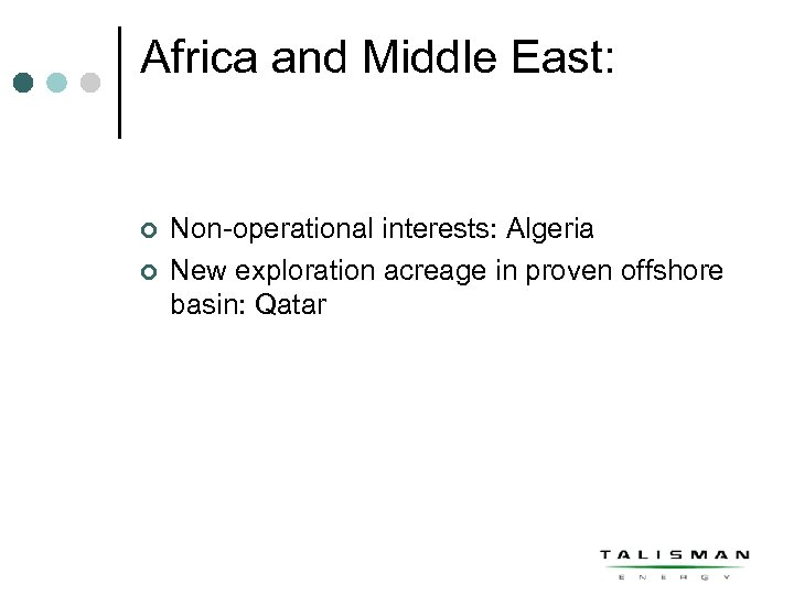 Africa and Middle East: ¢ ¢ Non-operational interests: Algeria New exploration acreage in proven
