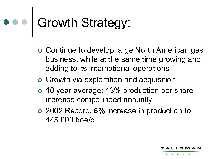 Growth Strategy: ¢ ¢ Continue to develop large North American gas business, while at