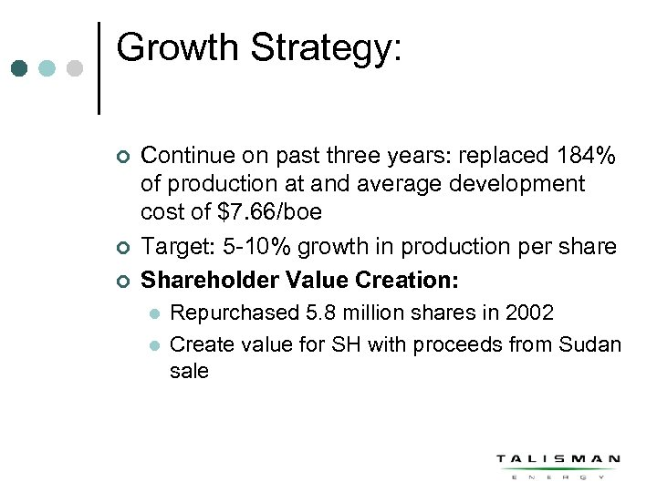 Growth Strategy: ¢ ¢ ¢ Continue on past three years: replaced 184% of production