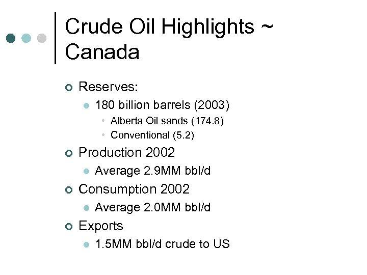 Crude Oil Highlights ~ Canada ¢ Reserves: l 180 billion barrels (2003) • Alberta