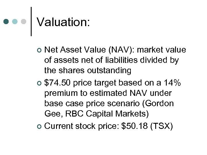Valuation: Net Asset Value (NAV): market value of assets net of liabilities divided by