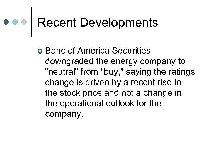 Recent Developments ¢ Banc of America Securities downgraded the energy company to