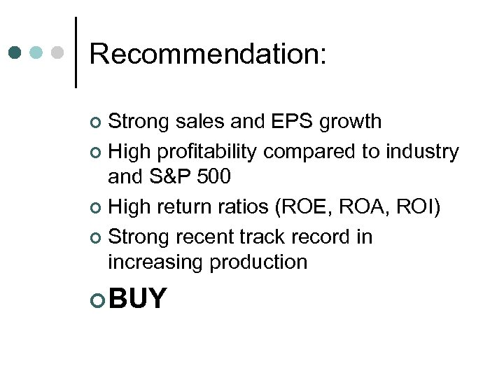 Recommendation: Strong sales and EPS growth ¢ High profitability compared to industry and S&P