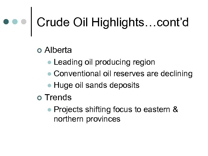 Crude Oil Highlights…cont'd ¢ Alberta Leading oil producing region l Conventional oil reserves are