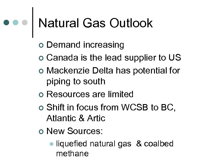 Natural Gas Outlook Demand increasing ¢ Canada is the lead supplier to US ¢