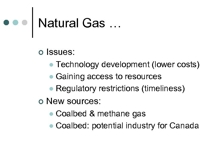 Natural Gas … ¢ Issues: Technology development (lower costs) l Gaining access to resources