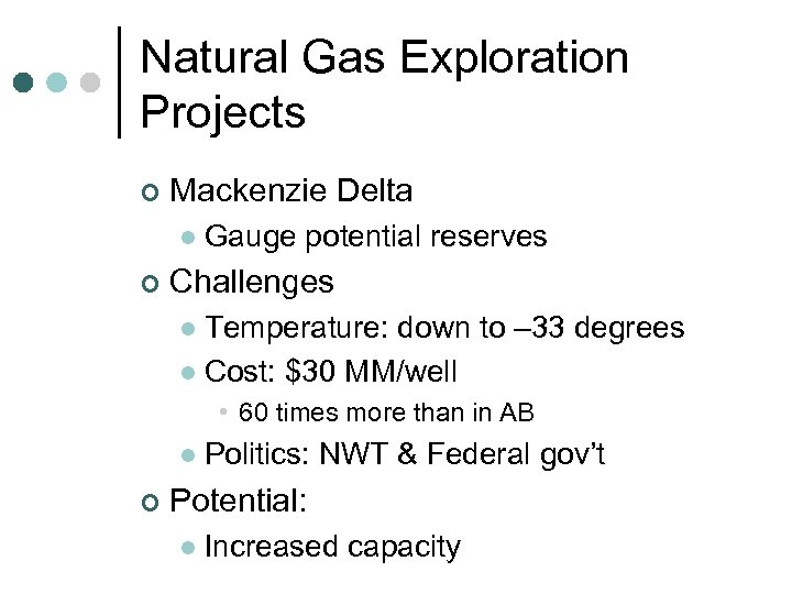 Natural Gas Exploration Projects ¢ Mackenzie Delta l ¢ Gauge potential reserves Challenges Temperature: