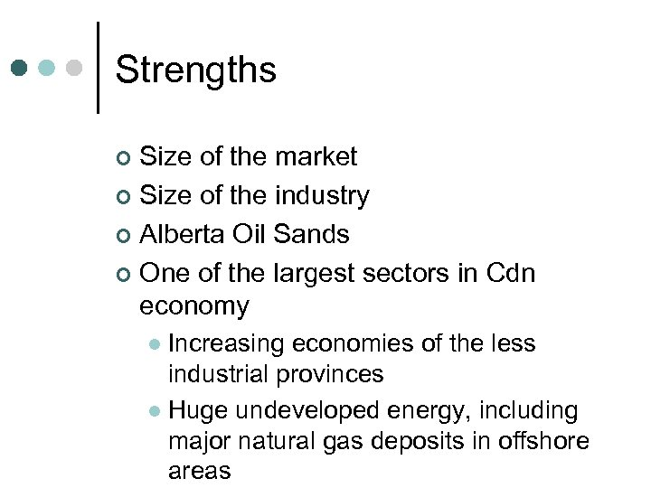 Strengths Size of the market ¢ Size of the industry ¢ Alberta Oil Sands