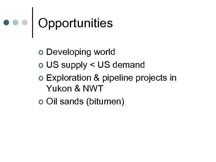Opportunities Developing world ¢ US supply < US demand ¢ Exploration & pipeline projects