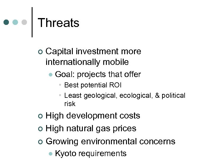 Threats ¢ Capital investment more internationally mobile l Goal: projects that offer • Best