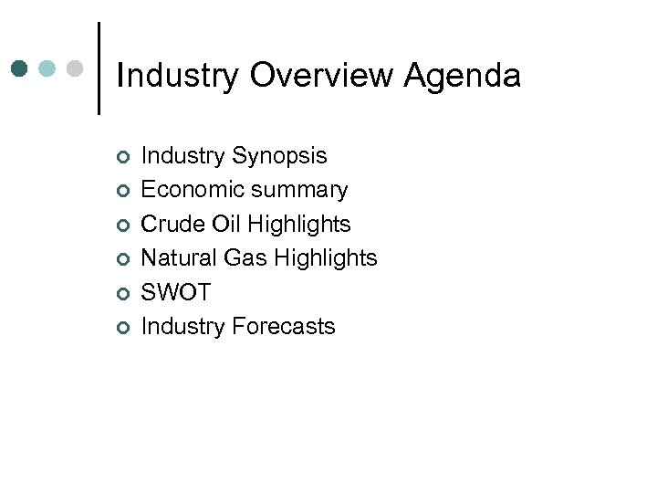Industry Overview Agenda ¢ ¢ ¢ Industry Synopsis Economic summary Crude Oil Highlights Natural