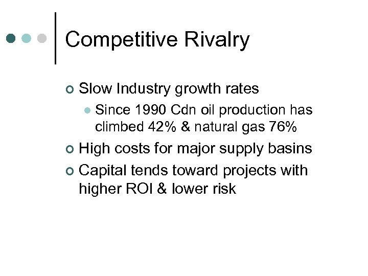 Competitive Rivalry ¢ Slow Industry growth rates l Since 1990 Cdn oil production has