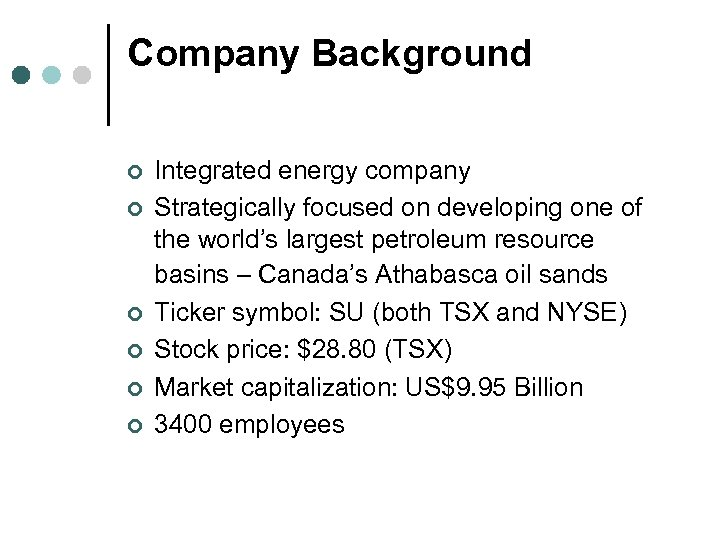 Company Background ¢ ¢ ¢ Integrated energy company Strategically focused on developing one of