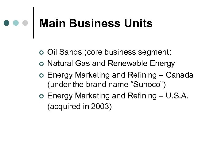 Main Business Units ¢ ¢ Oil Sands (core business segment) Natural Gas and Renewable