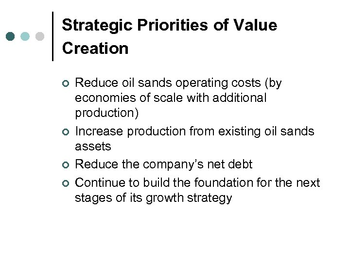 Strategic Priorities of Value Creation ¢ ¢ Reduce oil sands operating costs (by economies